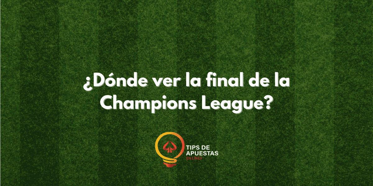 ¿Dónde ver la final de la Champions League?