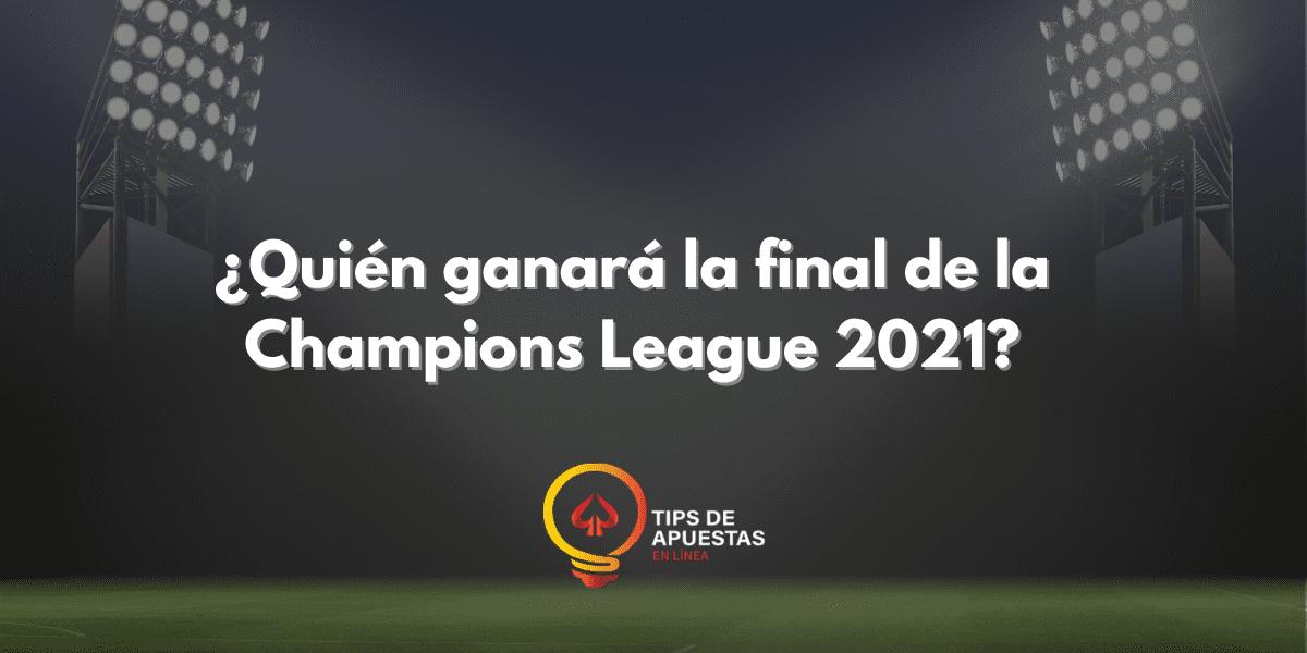 ¿Quién ganará la final de la Champions League 2021?