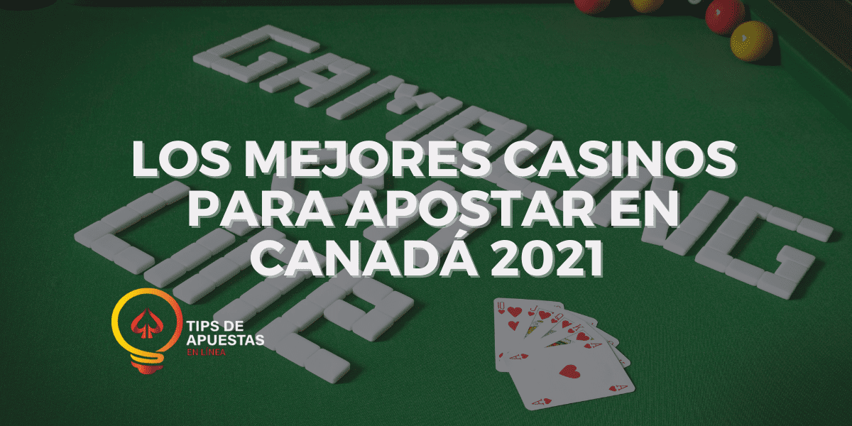 Los Mejores Casinos para Apostar en Canadá 2021