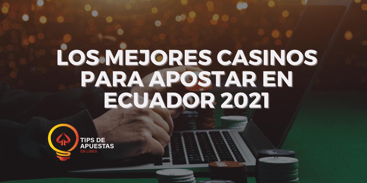 Los Mejores Casinos para Apostar en Ecuador 2021