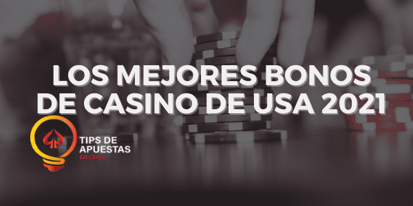 Los Mejores Bonos de Casino de Estados Unidos 2021